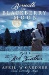 Beneath the Blackberry Moon: The Red Feather by April W. Gardner