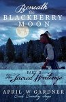 Beneath the Blackberry Moon: The Sacred Writings by April W. Gardner