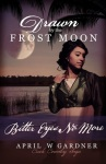 Drawn by the Frost Moon: Bitter Eyes No More by April W. Gardner