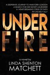 Celebrate Lit Blog Tours: Under Fire by Linda Shenton Matchett