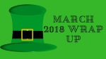 March 2018 Wrap Up