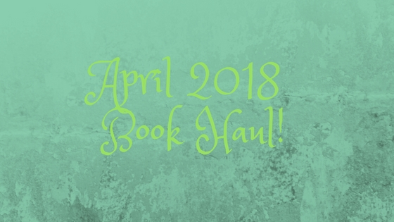 April 2018 Book Haul