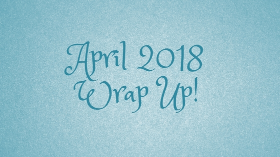 April 2018 Wrap Up