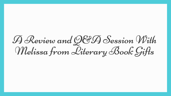 A Review and Q&A Session With Melissa from Literary Book Gifts